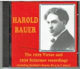 Harold Bauer: The 1929 Victor and 1939 Schimer recordings - Brahms Sonata No. 3 / Schumann, Grieg, Bach, Schubert, Chopin, Debussy works