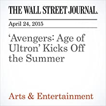 'Avengers: Age of Ultron' Kicks Off the Summer (       UNABRIDGED) by Ben Fritz Narrated by Ken Borgers