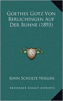 Goethes Gotz Von Berlichingen Auf Der Buhne  German