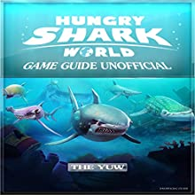 Hungry Shark World Game Guide Unofficial Audiobook by  The Yuw Narrated by Jeff Werden