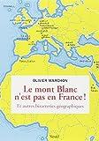 Le Mont-Blanc n'est pas en France : Et autres bizarreries géographiques