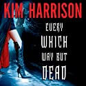 Every Which Way but Dead (       UNABRIDGED) by Kim Harrison Narrated by Marguerite Gavin