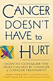 img - for Cancer Doesn't Have to Hurt: How to Conquer the Pain Caused by Cancer and Cancer Treatment book / textbook / text book