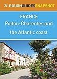 Poitou-Charentes and the Atlantic coast Rough Guides Snapshot France (includes Poitiers, La Rochelle, �le de R�, Cognac, Bordeaux and the wineries) (Rough Guide to...)
