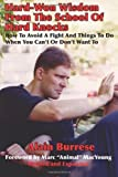img - for Hard-Won Wisdom From The School Of Hard Knocks (Revised and Expanded): How To Avoid A Fight And Things To Do When You Can't Or Don't Want To by Burrese, Alain (2013) Paperback book / textbook / text book