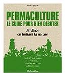 Permaculture : le Guide pour Bien Deb...