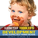Guiding Your Toddler's Development: Eating, Sleeping, Toilet Training, and More | Calvin Colarusso