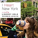 I Heart New York: A Novel (       UNABRIDGED) by Lindsey Kelk Narrated by Justine Eyre