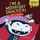 I'm a Midnight Snacker!: Meet a Vampire Hörbuch von Lisa Bullard Gesprochen von:  Intuitive
