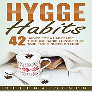 Hygge Habits: 42 Habits for a Happy Life Through Danish Hygge That Take Five Minutes or Less Hörbuch von Helena Olsen Gesprochen von: Jamie Hershberger