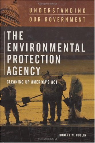 The Environmental Protection Agency: Cleaning Up America's Act (Understanding Our Government)