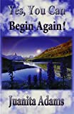 img - for Yes, You Can Begin Again! by Juanita Adams (2012-02-27) book / textbook / text book