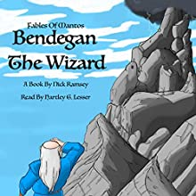 Bendegan the Wizard: Fables of Mantos Book 1 (       UNABRIDGED) by Nick Ramsey Narrated by Hartley G. Lesser