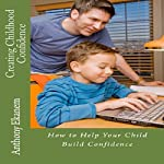 Creating Childhood Confidence: How to Help Your Child Build Confidence | Anthony Ekanem