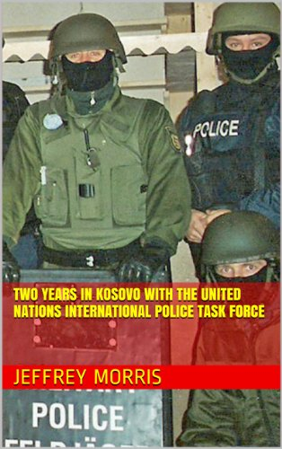 Two Years in Kosovo with the United Nations International Police Task Force