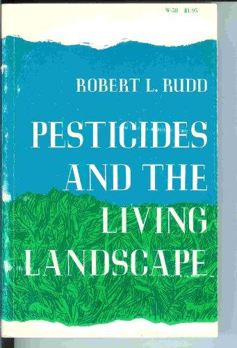 Pesticides and the Living Landscape, Robert L. Rudd