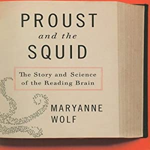 Proust and the Squid: The Story and Science of the Reading Brain | [Maryanne Wolf]