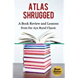 Atlas Shrugged: A Book Review and Lessons from the Ayn Rand Classic (Ayn Rand, Anthem, The Virtue of Selfishness, We the Living, Capitalism: The Unknown Ideal, Nathaniel Branden) ~ Better Book Reviews