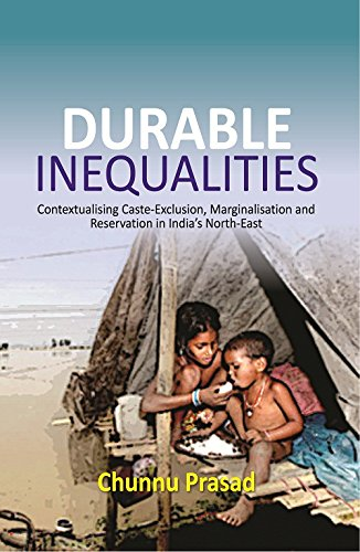DURABLE INEQUALITIES : Contextualising Caste-Exclusion, Marginalisation and Reservation in India's North-East PDF