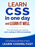 CSS (with HTML5): Learn CSS in One Day and Learn It Well. CSS for Beginners with Hands-on Project. Includes HTML5. (Learn...