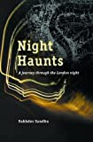 Sukhdev Sandhu Night Haunts: A Journey Through the London Night