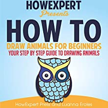 How to Draw Animals for Beginners | Livre audio Auteur(s) :  HowExpert Press, Luanna Eroles Narrateur(s) : Chandler Gray