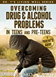 Overcoming Drug and Alcohol Problems in Teens and Pre-Teens: A Parent's Guide (Dr T's  Living Well Series)