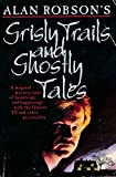 Grisly Trails and Ghostly Tales Alan Robson