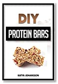 DIY Protein Bars: 50 Homemade DIY Protein Bars Recipes (Protein Bars and Energy Bars Book 1)