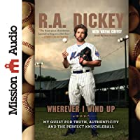 Wherever I Wind Up: My Quest for Truth, Authenticity and the Perfect Knuckleball (       UNABRIDGED) by R. A. Dickey, Wayne Coffey Narrated by Ben Hunter