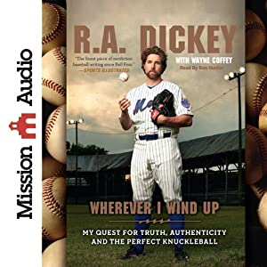 Wherever I Wind Up: My Quest for Truth, Authenticity and the Perfect Knuckleball | [R. A. Dickey, Wayne Coffey]