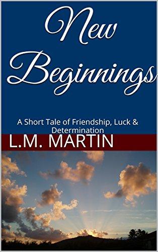 L.M. Martin - New Beginnings: A Short Tale of Friendship, Luck & Determination
