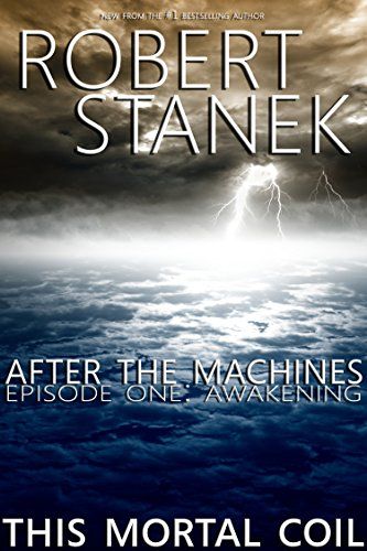 After the Machines. Episode One: Awakening (This Mortal Coil)