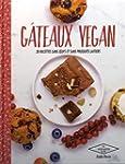G�teaux vegan: 30 desserts naturellem...