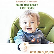 Questions and Answers About Your Baby's First Foods Audiobook by Katja Leccisi Narrated by Alan Munro
