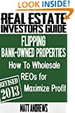 Real Estate Investor's Guide to Flipping Bank-Owned Properties: How to Wholesale REOs for Maximum Profit 2013 Edition