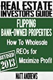 img - for Real Estate Investor's Guide to Flipping Bank-Owned Properties: How to Wholesale REOs for Maximum Profit 2013 Edition book / textbook / text book