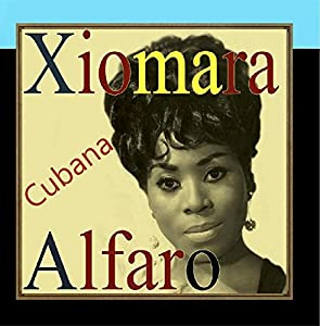 Xiomara Alfaro - Xiomara Alfaro, Cubana - Amazon.com Music