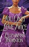 You Only Love Twice (0553574264) by Thornton, Elizabeth