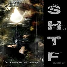 SHTF: A Doomsday Anthology Audiobook by  Slayer 67 Narrated by Victoria A. Vasquez-Gonzalez