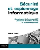 S�curit� et espionnage informatique: Connaissance de la menace APT (Advanced Persistent Threat) et du cyberespionnage