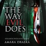 The Way Evil Does: The Eisenbrey Trilogy, Book 1 | Amara Draska
