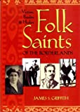 Folk Saints of the Borderlands: Victims, Bandits, and Healers (1887896511) by Griffith, James S.