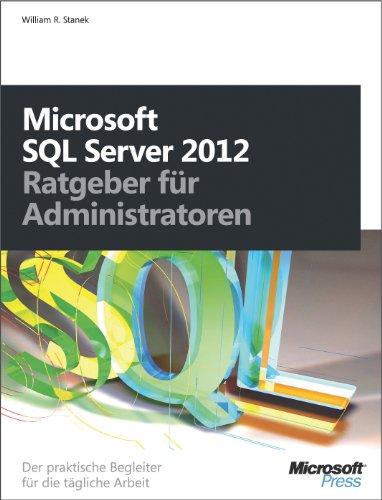 William R. Stanek - Microsoft SQL Server 2012 - Ratgeber für Administratoren: Der praktische Begleiter für die tägliche Arbei