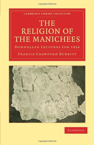 The Religion of the Manichees: Donnellan Lectures for 1924 (Cambridge Library Collection - Religion), Francis Crawford Burkitt