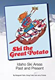 img - for Ski the Great Potato: Idaho Ski Areas, Past and Present book / textbook / text book