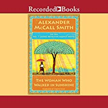 The Woman Who Walked In Sunshine (       UNABRIDGED) by Alexander McCall Smith Narrated by Lisette Lecat