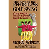 "The Keys to the Effortless Golf Swing: Curing Your Hit Impulse in Seven Simple Lessons (Paperback) By Michael McTeigue          Buy new: $13.49 56 used and new from $7.07     Customer Rating:       First tagged ""golf training"" by curious reader"