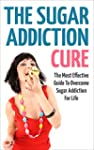The Sugar Addiction Cure: The Most Ef...