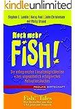Noch mehr Fish!: Die unbegrenzten Einsatzm�glichkeiten eines ungew�hnlich erfolgreichen Motivationsbuchs